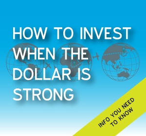 How to invest when the dollar is strong